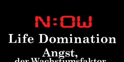 Life Domination II – Angst, der Wachstumsfaktor