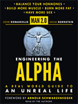 Man 2.0. Engineering the Alpha. A Real World Guide To An Unreal Life.