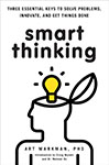 Smart Thinking. Three Essential Keys to Solve Problems, Innovate, and Get Things Done.