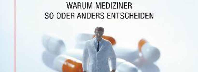 Buchrezension: Wie Ärzte ticken. Warum Mediziner so oder anders entscheiden von Jerome Groopman