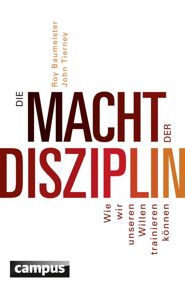 Die Macht der Disziplin: Wie wir unseren Willen traineren können von Roy F. Baumeister