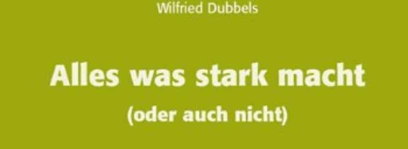 Buchempfehlung: Alles was stark macht von Wilfried Dubbels