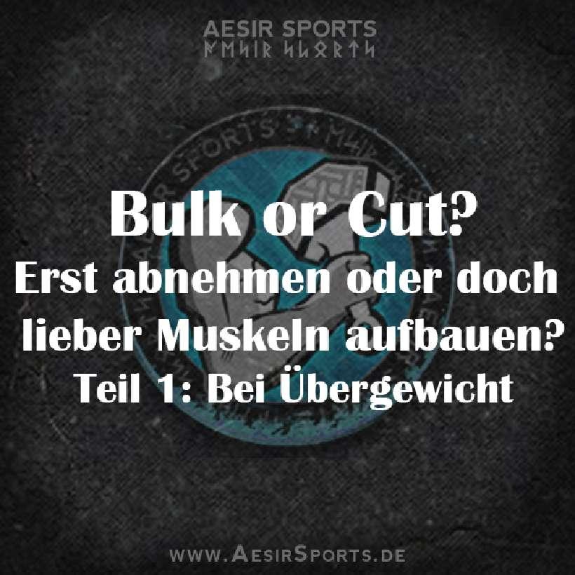 Bulk or Cut - Teil 1 - Bei Übergwicht: Erst abnehmen oder auf Muskelaufbau konzentrieren?