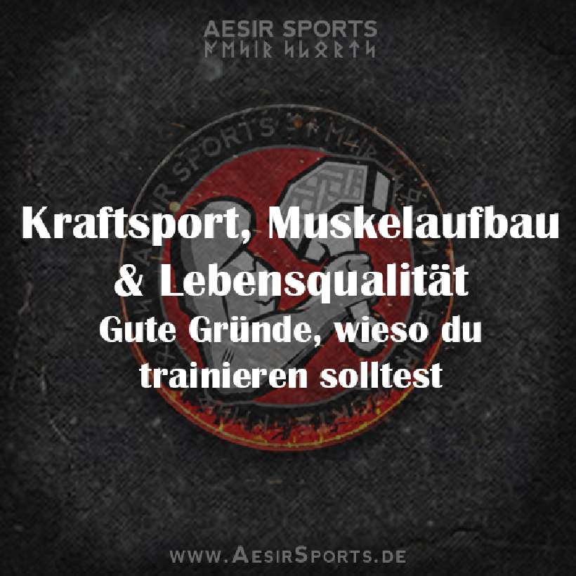 Kraftsport, Muskelaufbau & Lebensqualität: Gute Gründe wieso du trainieren solltest