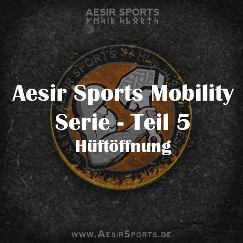 Aesir Sports Mobility Serie - Teil 5: Die Hüftöffnung