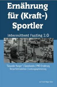 Ernährung für (Kraft)-Sportler: Intermittent Fasting 2.0