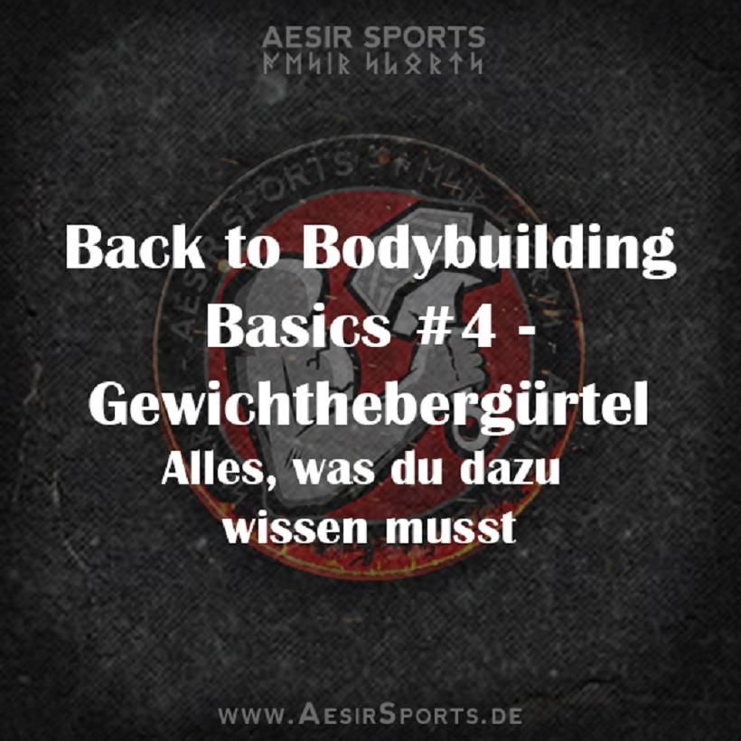 Back to Bodybuilding Basics #4: Der Gewichthebergürtel - Vorteile, Einsatz & hilfreiche Tipps