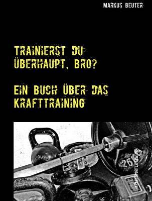 Buchrezension: Trainierst du überhaupt, bro? von Markus Beuter