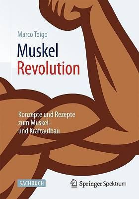 Buchrezension: MuskelRevolution – Konzepte und Rezepte zum Muskel- und Kraftaufbau von Marco Toigo