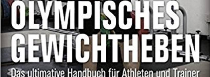 Buchrezension: Olympisches Gewichtheben – Das ultimative Handbuch für Athleten und Trainer von Greg Everett