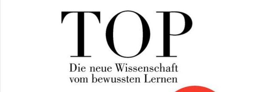 Buchrezension: Top – Die neue Wissenschaft vom Lernen von Karl Anders Ericsson & Robert Pool