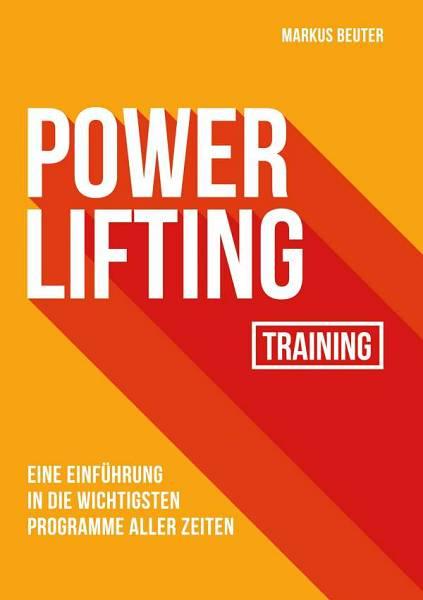 Buchrezension: Powerlifting Training – Eine Einführung in die wichtigsten Programme aller Zeiten von Markus Beuter